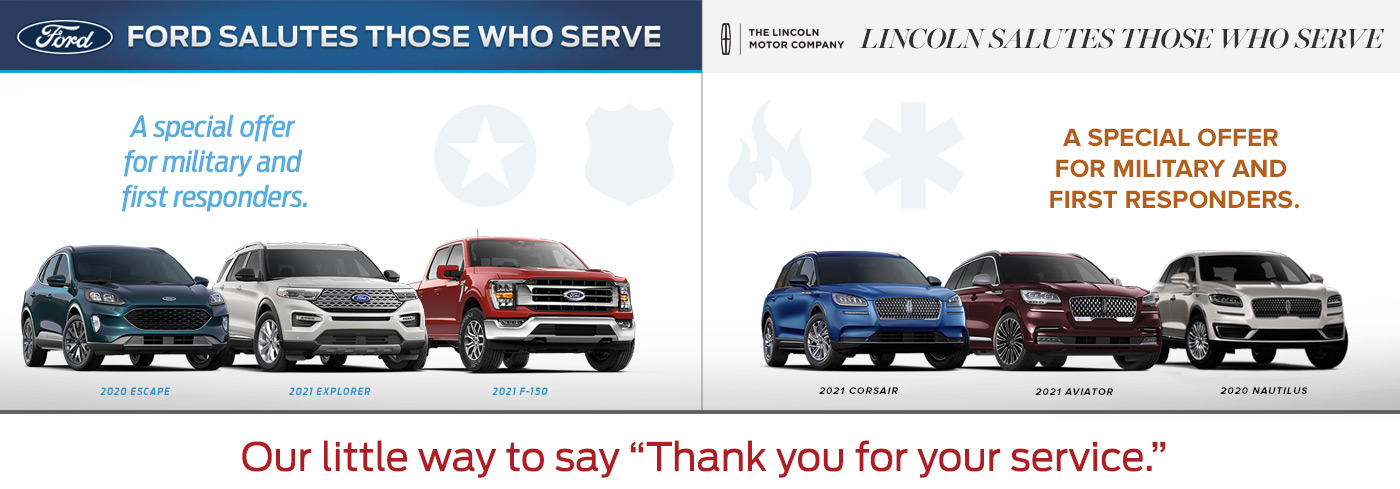 Ford and Lincoln salute those who serve with a special offer for military, first responders and medical professionals.Our little way of saying thank you for your service.